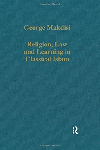 Religion, Law & Learning in Classical Islam (Collected Studies Series Cs 347) (0860783014) by Makdisi, George