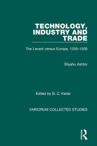 9780860783237: Technology, Industry and Trade: Levant Versus Europe, 1250-1500 (Variorum Collected Studies)