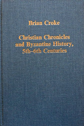Christian Chronicles and Byzantine History, 5Th-6Th Centuries: Brian Croke