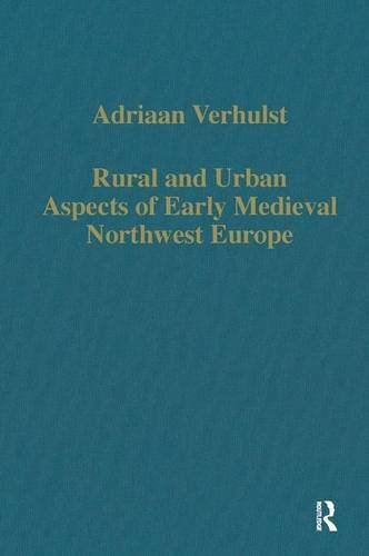 Rural and Urban Aspects of Early Medieval Nortwest Europe.: VERHULST, ADRIAAN.
