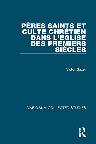 Peres Saints et Culte Chretien dans l Eglise des Premieres Siecles (Hardback): Victor Saxer