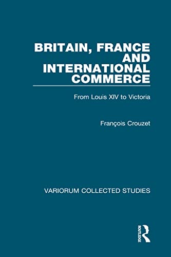 9780860785934: Britain, France and International Commerce: From Louis XIV to Victoria (Variorum Collected Studies)