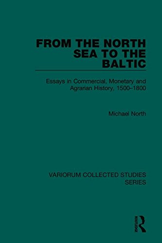 9780860786009: From the North Sea to the Baltic: Essays in Commercial, Monetary and Agrarian History, 1500–1800 (Variorum Collected Studies)