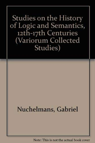9780860786184: Studies on the History of Logic and Semantics, 12Th-17th Centuries (Collected Studies Series, 560)