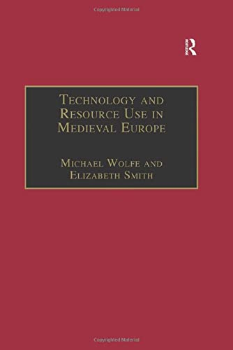 Technology and Resource Use in Medieval Europe: Cathedrals, Mills, and Mines: Smith, Elizabeth; ...