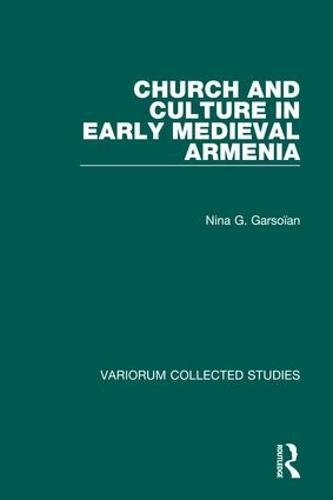 Church And Culture In Early Medieval Armenia: Garsoian, Nina G.