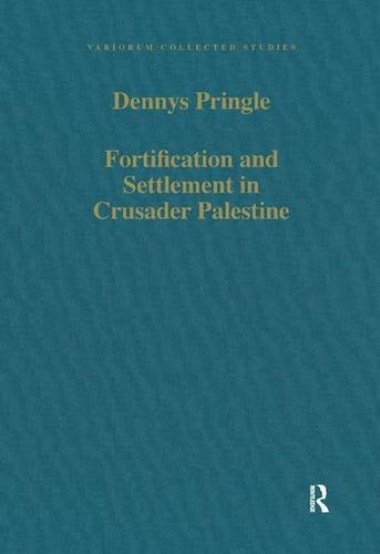 Fortification and Settlement in Crusader Palestine (Variorum Collected Studies Series) (9780860788195) by Denys Pringle