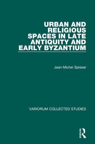 9780860788515: Urban and Religious Spaces in Late Antiquity and Early Byzantium (Variorum Collected Studies)