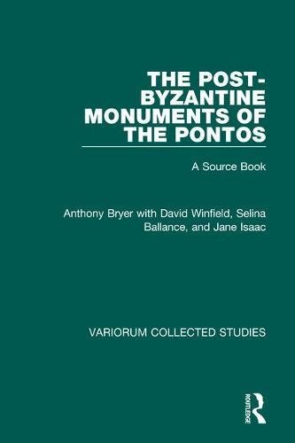 The Post-Byzantine Monuments of the Pontos: Bryer, Anthony &