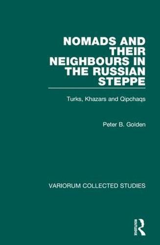 Nomads and their Neighbours in the Russian Steppe: Turks, Khazars and Qipchaqs (Variorum Collected Studies) (0860788857) by Peter B. Golden