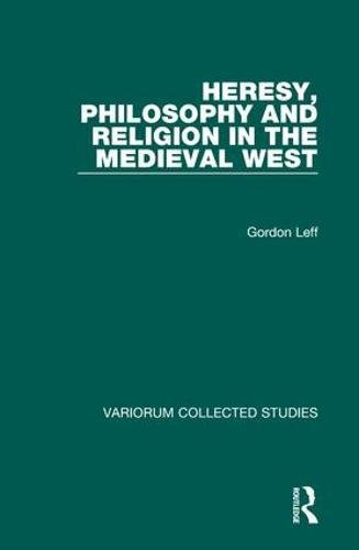 Heresy, Philosophy and Religion in the Medieval West (Variorum Collected Studies Series, 745) (0860788881) by Leff, Gordon