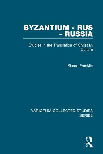 9780860788904: Byzantium - Rus - Russia: Studies in the Translation of Christian Culture (Variorum Collected Studies)