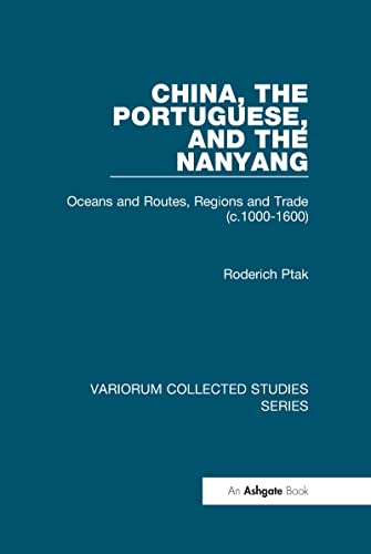 China, the Portuguese, and the Nanyang: Oceans and Routes, Regions and Trade (c.1000-1600) (...