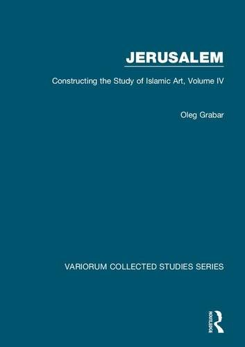 9780860789253: Jerusalem: Constructing the Study of Islamic Art, Volume IV (Variorum Collected Studies)