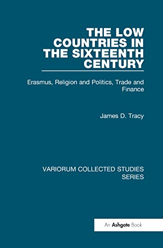 9780860789550: The Low Countries in the Sixteenth Century: Erasmus, Religion and Politics, Trade and Finance (Variorum Collected Studies)