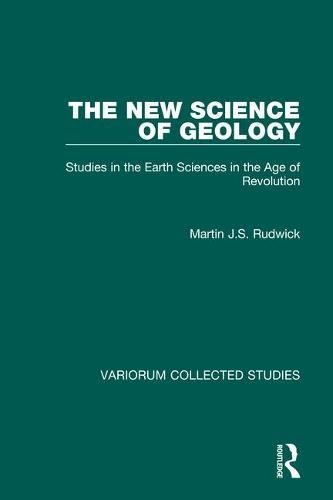 9780860789581: The New Science of Geology: Studies in the Earth Sciences in the Age of Revolution (Variorum Collected Studies)