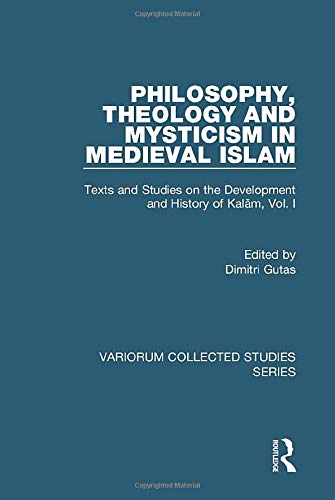 9780860789772: 1: Philosophy, Theology And Mysticism in Medieval Islam: Texts And Studies on the Development And History of Kalam (Volume I) (Variorum Collected Studies Series)