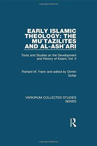 Early Islamic Theology: the Mu`tazilites and Al-ash`ari: Richard M. Frank;