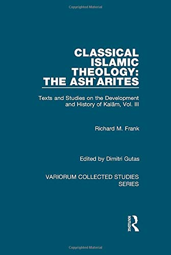 9780860789796: 3: Classical Islamic Theology: The Ash`arites: Texts and Studies on the Development and History of Kalam, Vol. III (Variorum Collected Studies)