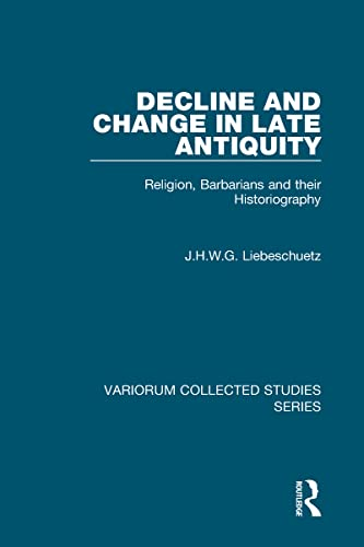 9780860789901: Decline and Change in Late Antiquity: Religion, Barbarians and their Historiography (Variorum Collected Studies)