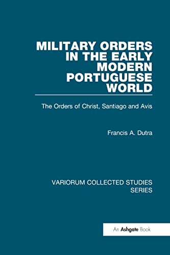Military Orders in the Early Modern Portuguese World: Francis A. Dutra