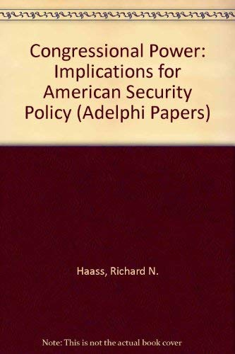 Congressional Power: Implications for American Security Policy (Adelphi Papers): Richard N. Haass