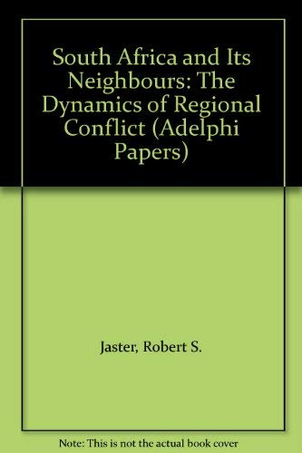 South Africa and Its Neighbours: The Dynamics: Robert S. Jaster