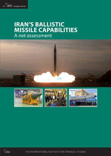 Iran's Ballistic Missile Capabilities: A net assessment (An IISS Strategic Dossier): The ...