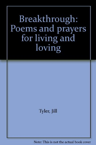 Breakthrough: Poems and prayers for living and loving: Jill Tyler