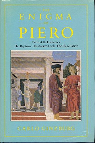 9780860911166: The Enigma of Piero: Piero della Francesca, The Baptism, The Arezzo Cycle, The Flagellation