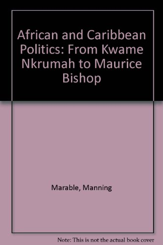 African and Caribbean Politics: From Kwame Nkrumah to Maurice Bishop: MARABLE, Manning.