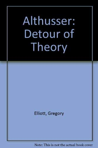 Althusser: Detour of Theory.: Elliott, Gregory