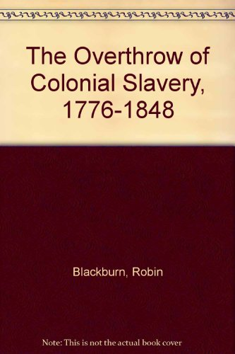 9780860911883: The Overthrow of Colonial Slavery, 1776-1848
