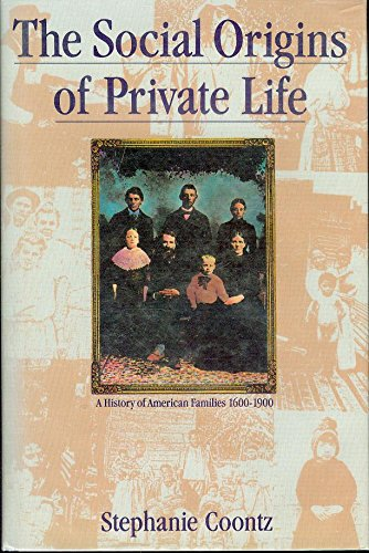 9780860911913: The Social Origins of Private Life: A History of American Families, 1600-1900 (The Haymarket Series)