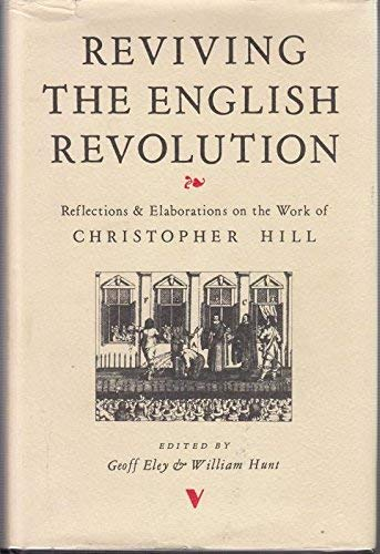 Reviving the English Revolution: Reflections and Elaborations on the Work of Christopher Hill: ...
