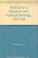 9780860912460: Politics for a Rational Left: Political Writing, 1977-88