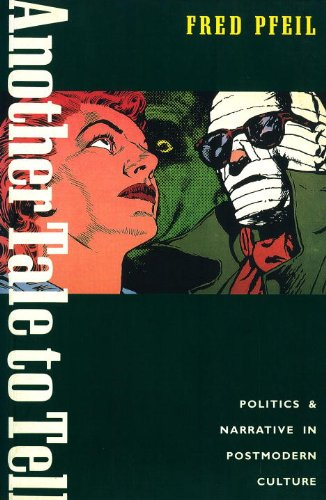 Another Tale to Tell : Politics and Narrative in Postmodern Culture: Pfeil, Fred