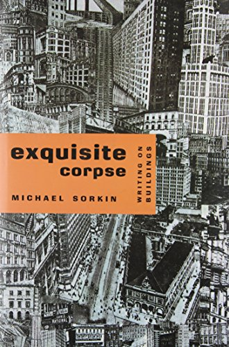 Exquisite Corpse: Writing on Buildings: Sorkin, Michael
