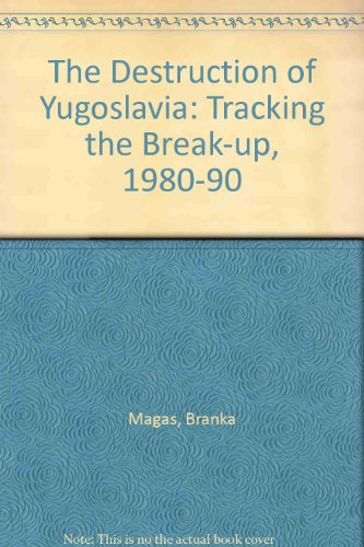 9780860913764: The Destruction of Yugoslavia: Tracking the Break-up, 1980-90