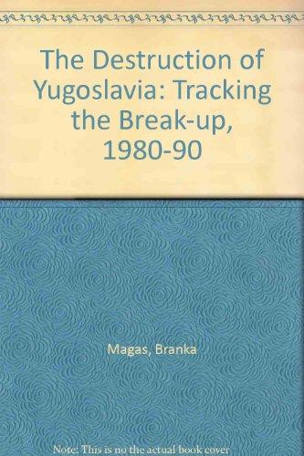 The Destruction of Yugoslavia: Tracking the Break-Up 1980-92: Magas, Branka