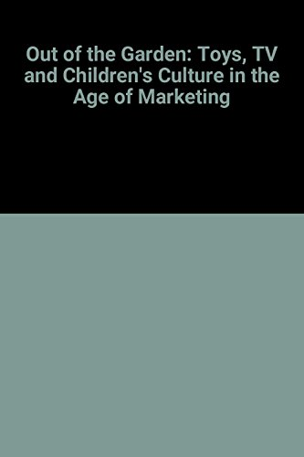 9780860913979: Out of the Garden: Toys, Tv, and Children's Culture in the Age of Marketing