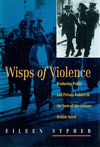 Wisps of Violence: Producing Public and Private Politics in the Turn-Of-The-Century British Novel: ...