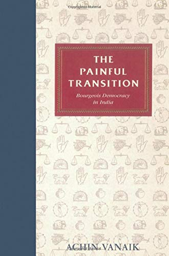 Painful Transition : Bourgeois Democracy in India: Achin Vanaik