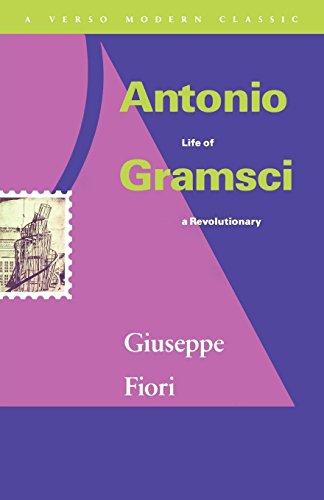 Antonio Gramsci : Life of a Revolutionary: Fiori, Giuseppe