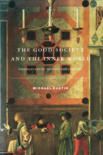 The Good Society and the Inner World: Psychoanalysis, Politics and Culture - Rustin, Michael