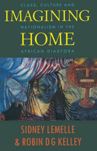 Imagining Home: Class, Culture and Nationalism in the African Diaspora (Haymarket Series): Sidney ...