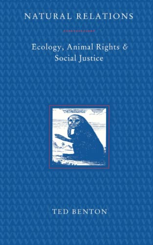 Natural Relations: Ecology, Animal Rights and Social Justice: Ted Benton