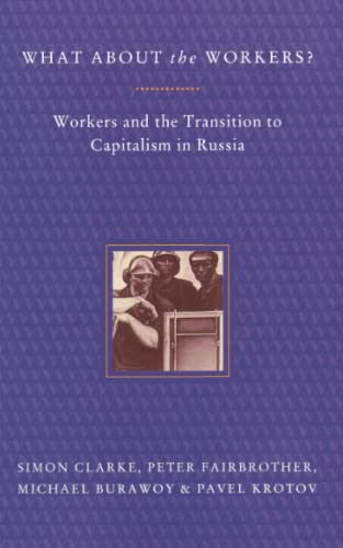 9780860916666: What About the Workers?: Workers and the Transition to Capitalism in Russia
