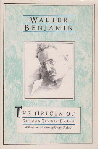 The Origin of German Tragic Drama: Walter Benjamin