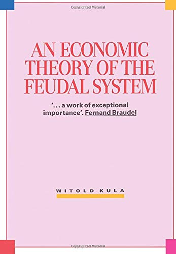An Economic Theory of the Feudal System: Witold Kula